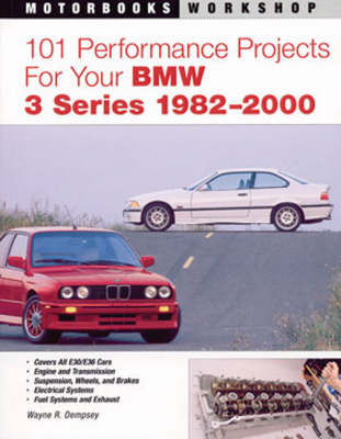 101 Performance Projects for Your BMW 3 Series 1982-2000 - Motorbooks Workshop (Paperback)