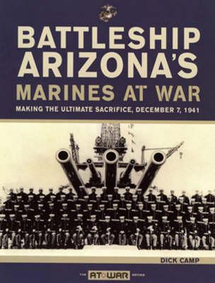 Battleship Arizona's Marines at War: Making the Ultimate Sacrifice, December 7, 1941 (Paperback)