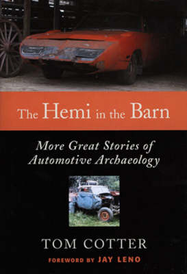 The Hemi in the Barn: More Great Stories of Automotive Archaeology (Hardback)