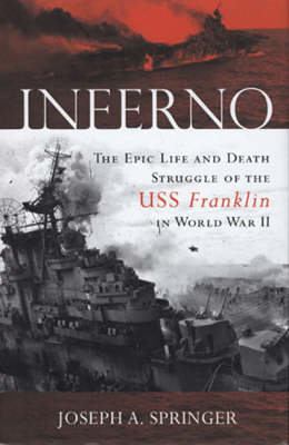 Inferno: The Epic Life and Death Struggle of the USS Franklin in World War II (Hardback)
