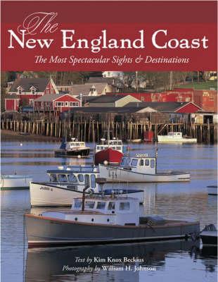 The New England Coast: The Most Spectacular Sights & Destinations (Hardback)