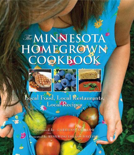 The Minnesota Homegrown Cookbook: Local Food, Local Restaurants, Local Recipes - Homegrown Cookbooks (Hardback)