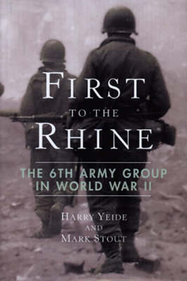 First to the Rhine: The 6th Army Group in World War II (Hardback)