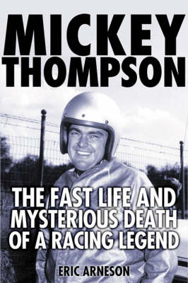 Mickey Thompson: The Fast Life and Mysterious Death of a Racing Legend (Hardback)