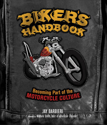 Biker'S Handbook: Becoming Part of the Motorcycle Culture (Paperback)