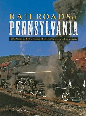 Railroads of Pennsylvania: Your Guide to Pennsylvania's Historic Trains and Railway Sites (Hardback)