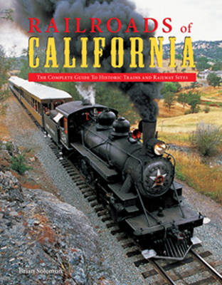Railroads of California: The Complete Guide to Historic Trains and Railway Sites (Hardback)
