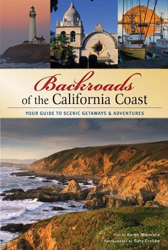 Backroads of the California Coast: Your Guide to Scenic Getaways & Adventures (Paperback)