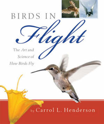 Birds in Flight: The Art and Science of How Birds Fly (Hardback)