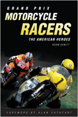 Grand Prix Motorcycle Racers: The American Heroes (Hardback)
