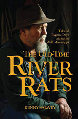 The Old-Time River Rats: Tales of Bygone Days Along the Wild Mississippi (Hardback)