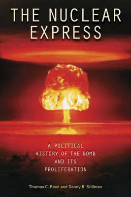 The Nuclear Express: A Political History of the Bomb and its Proliferation (Hardback)