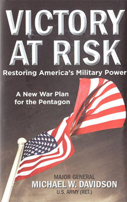Victory at Risk: Restoring America's Military Power: a New War Plan for the Pentagon (Hardback)