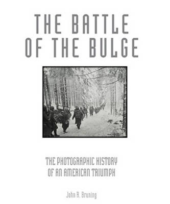 The Battle of the Bulge: The Photographic History of an American Triumph (Hardback)