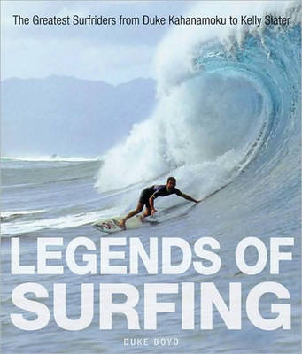Legends of Surfing: The Greatest Surfriders from Duke Kahanamoku to Kelly Slater (Hardback)