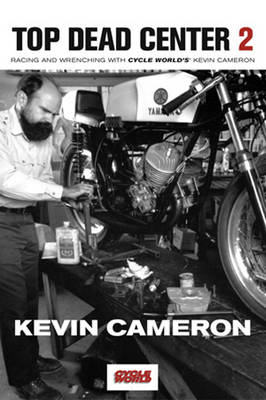 Top Dead Center 2: Racing and Wrenching with Cycle World's Kevin Cameron (Hardback)