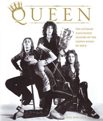 Queen: The Ultimate Illustrated History of the Crown Kings of Rock (Hardback)