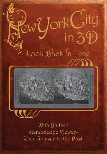 New York City in 3D: A Look Back in Time: With Built-in Stereoscope Viewer-Your Glasses to the Past! - Stereoscope (Hardback)