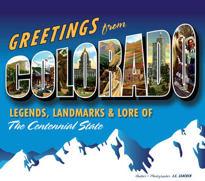 Greetings from Colorado: Legends, Landmarks & Lore of the Centennial State (Hardback)