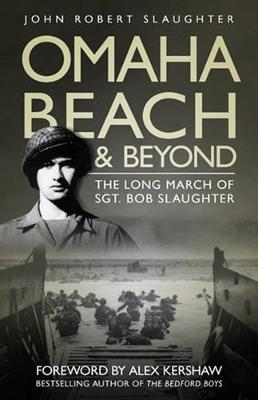 Omaha Beach and Beyond: The Long March of Sergeant Bob Slaughter (Paperback)