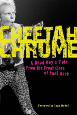 Cheetah Chrome: A Dead Boy's Tale: from the Front Lines of Punk Rock (Hardback)