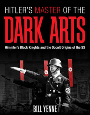 Hitler'S Master of the Dark Arts: Himmler'S Black Knights and the Occult Origins of the Ss (Hardback)