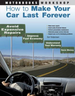 How to Make Your Car Last Forever: Avoid Expensive Repairs, Improve Fuel Economy, Understand Your Warranty, Save Money (Paperback)