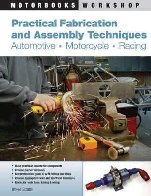 Practical Fabrication and Assembly Techniques: Automotive, Motorcycle, Racing (Paperback)