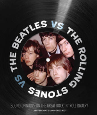 The Beatles vs. The Rolling Stones: Sound Opinions on the Great Rock 'n' Roll Rivalry (Hardback)