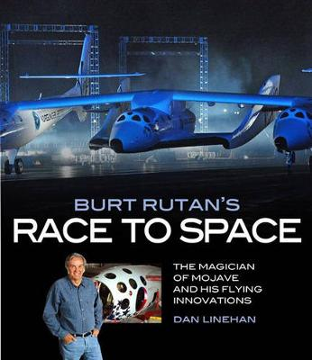 Burt Rutan's Race to Space: The Magician of Mojave and His Flying Innovations (Hardback)