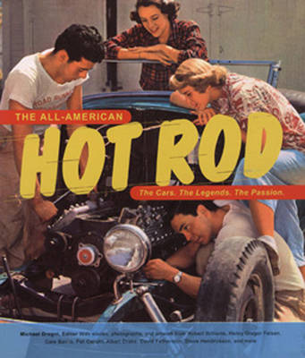 The All-American Hot Rod: The Cars. the Legends. the Passion. (Paperback)