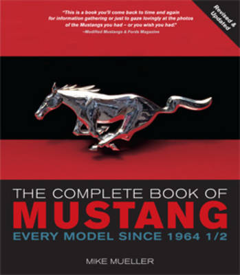 The Complete Book of Mustang: Every Model Since 1964-1/2 (Paperback)