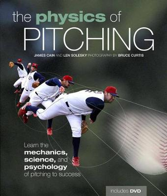 The Physics of Pitching: Learn the Mechanics, Science, and Psychology of Pitching to Success (Paperback)