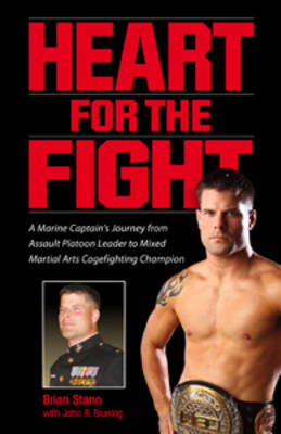 Heart for the Fight: A Marine Captain's Journey from Assault Platoon Leader to Mixed Martial Arts Cagefighting Champion (Hardback)