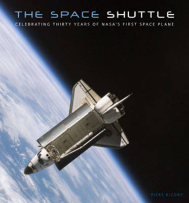 The Space Shuttle: Celebrating Thirty Years of NASA's First Space Plane (Hardback)