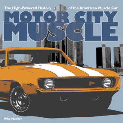 Motor City Muscle: The High-Powered History of the American Musclecar (Paperback)