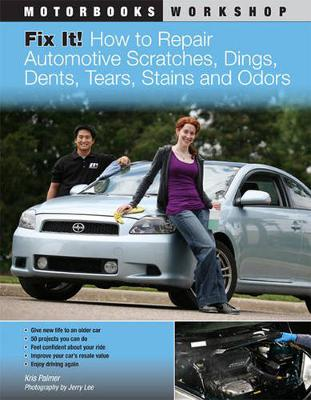 Fix it! How to Repair Automotive Dents, Scratches, Tears and Stains (Paperback)
