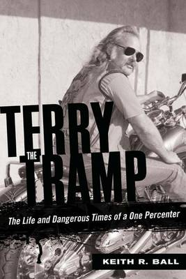 Terry the Tramp: The Life and Dangerous Times of a One Percenter (Hardback)