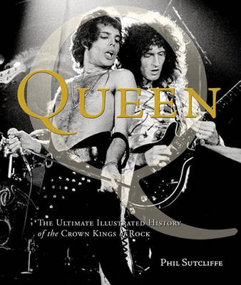 Queen: The Ultimate Illustrated History of the Crown Kings of Rock (Paperback)