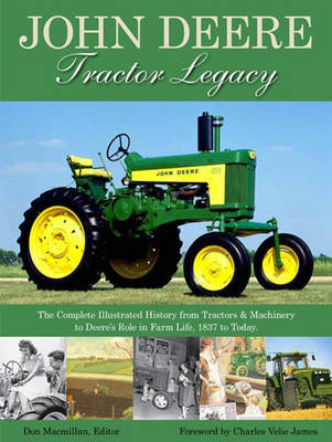 The John Deere Tractor Legacy: The Complete Illustrated History from Tractors & Machinery to Deere's Role in Farm Life, 1837 to Today (Paperback)