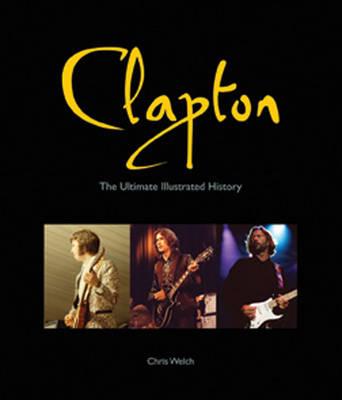 Clapton: The Ultimate Illustrated History (Hardback)