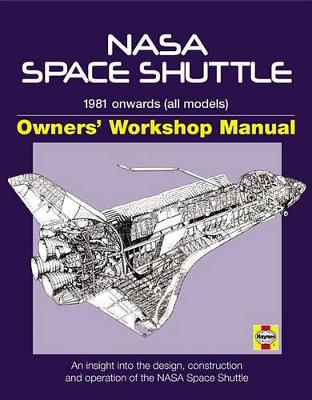 NASA Space Shuttle Manual: An Insight into the Design, Construction and Operation of the NASA Space Shuttle (Hardback)