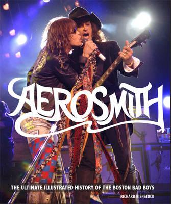 Aerosmith: The Unofficial Illustrated History of Boston's Bad Boys (Hardback)