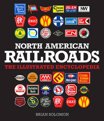 North American Railroads: The Illustrated Encyclopedia (Hardback)
