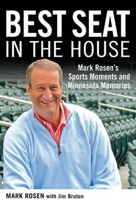 Best Seat in the House: Mark Rosen's Sports Moments and Minnesota Memories (Hardback)