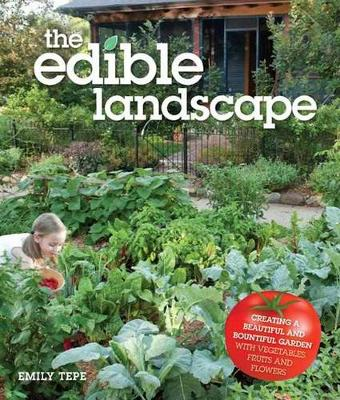 The Edible Landscape: Creating a Beautiful and Bountiful Garden with Vegetables, Fruits and Flowers (Paperback)