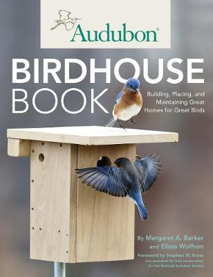 Audubon Birdhouse Book: Building, Placing, and Maintaining Great Homes for Great Birds (Paperback)