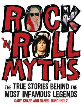 Rock 'n' Roll Myths: The True Stories Behind the Most Infamous Legends (Paperback)