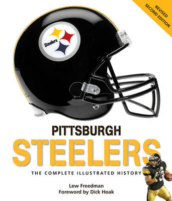 Pittsburgh Steelers: The Complete Illustrated History - Second Edition (Hardback)