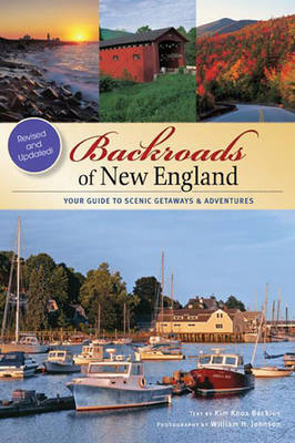 Backroads of New England: Your Guide to Scenic Getaways & Adventures - Second Edition (Paperback)